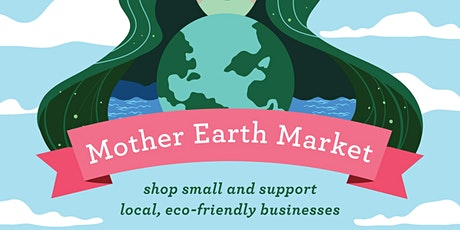 Mother Earth Market: Earth Day and Sustainable Fashion Celebration tickets