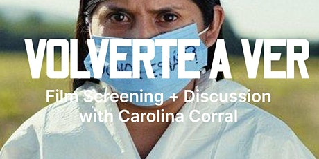 """Volverte a ver"" Film Screening + Discussion with Carolina Corral tickets"