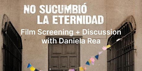 """""""Eternity Never Surrendered"""" Film Screening + Discussion with Daniela Rea tickets"""