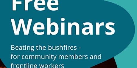 Beating the Bushfires -FREE WEBINAR for Community Members&Frontline Workers tickets