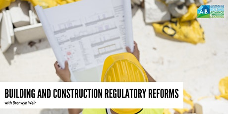 "BUILDING AND CONSTRUCTION REGULATORY REFORMS ""WHAT DOES THIS MEAN FOR YOU""? tickets"