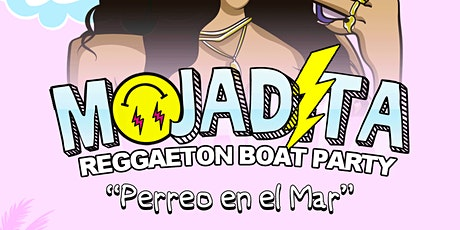 MOJADITA Reggaeton Boat Party - SOLD OUT tickets