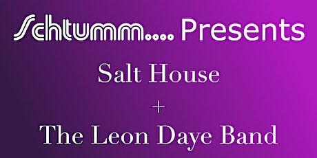 Schtumm.... Presents Salt House + The Leon Daye Band tickets