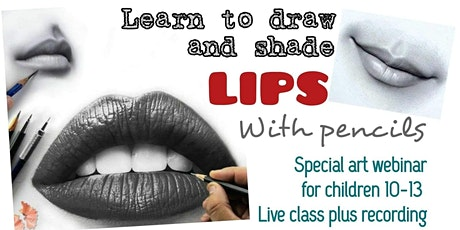 Learn to Draw with Pencils - Lips - Art Webinar for Children 10-13 tickets