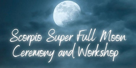 Super Full Moon in Scorpio Ceremony: Forgiveness and Living Your Dreams tickets