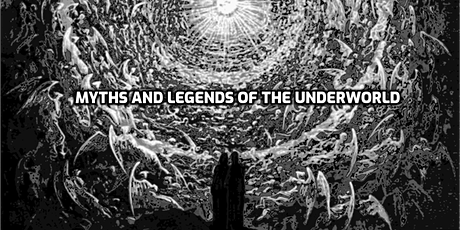 MYTHS AND LEGENDS OF THE UNDERWORLD tickets