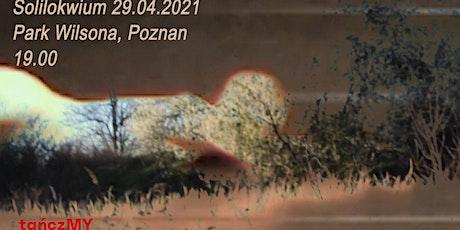 Solilokwium 29.04.2021 w Parku Wilsona w Poznaniu tickets
