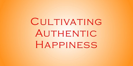 Cultivating Authentic Happiness tickets