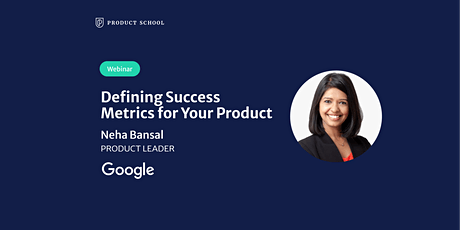 Webinar: Defining Success Metrics for Your Product by Google Product Leader tickets