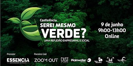 """Conferência """"Serei Mesmo Verde? Uma reflexão empresarial e social"""" bilhetes"""