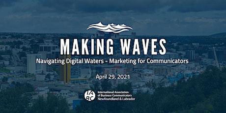 Making Waves: Navigating Digital Waters - Marketing for Communicators tickets