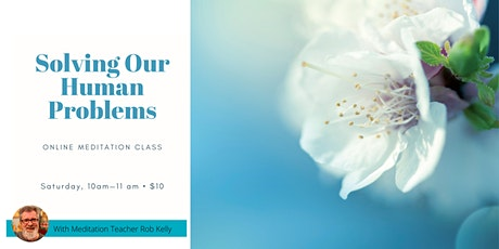 Solving Our Human Problems: an online meditation class tickets