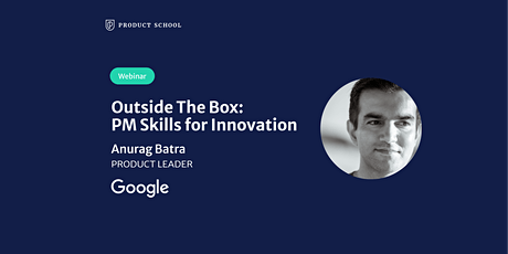 Webinar: Outside The Box: PM Skills for Innovation by Google Product Leader tickets