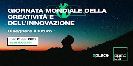 Giornata mondiale della creatività e dell'innovazione - Disegnare il futuro biglietti