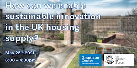 How can we enable sustainable innovation in the UK housing supply? tickets