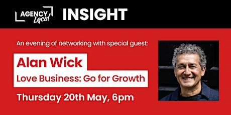 Agency Local 'Insight' Event  'Love Business: Go for Growth' tickets