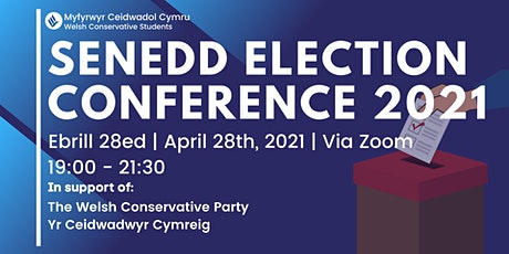 Welsh Conservative Students - Senedd Election Conference 2021 tickets