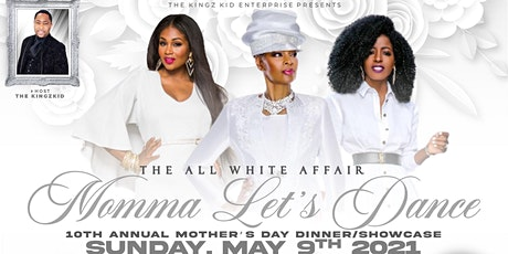 The  10th Annual All White Mother's Day Dinner /Showcase tickets