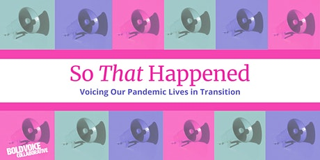 So That Happened: Voicing Our Pandemic Lives in Transition tickets