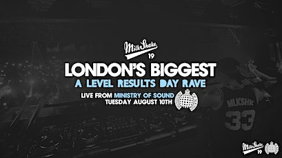 The Official A Level Results Day Rave at Milkshake, Ministry of Sound tickets