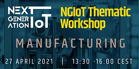 NGIoT Thematic Workshop: Manufacturing tickets