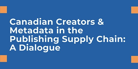 Canadian Creators & Metadata in the Publishing Supply Chain: A Dialogue tickets