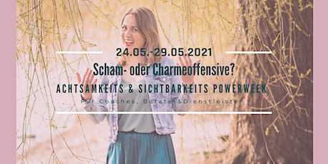 Scham- oder Charmeoffensive?  Achtsamkeits & Sichtbarkeits Powerweek Tickets