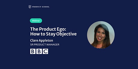 Webinar: The Product Ego: How to Stay Objective by BBC Sr PM tickets