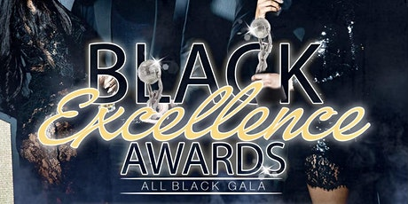 BLACK EXCELLENCE AWARDS: ALL BLACK GALA tickets