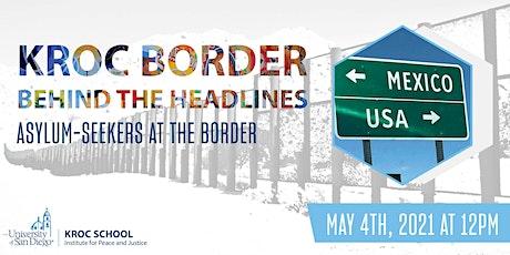 Kroc Border - Behind the Headlines: Asylum-Seekers at the Border tickets