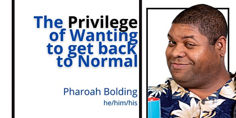 """Voices of Equity - The Privilege of Wanting to """"Get Back to Normal"""" tickets"""