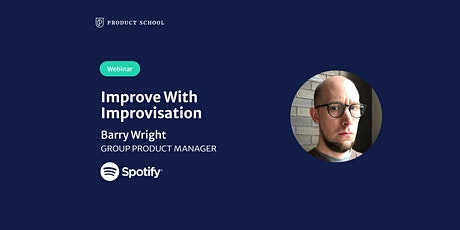 Webinar: Improve With Improvisation by Spotify Group Product Manager tickets