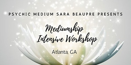 Mediumship Intensive Workshop with Psychic Medium Sara Beaupre- Atlanta, GA tickets