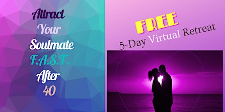 Attract Your Soulmate F.A.S.T. After 40! 5-Day Free Virtual Retreat tickets
