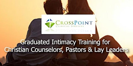 Graduated Intimacy Training for Counselors, Pastors and Lay Leaders tickets