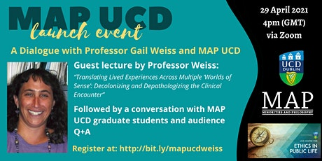 MAP UCD Launch Event: A Dialogue with Professor Gail Weiss and MAP UCD tickets