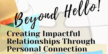 Beyond Hello!: Creating Impactful Relationships Through Personal Connection tickets