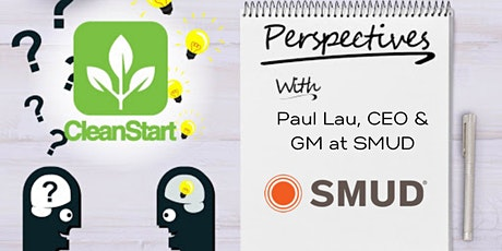 CleanStart Perspectives with Paul Lau,CEO and General Manager at SMUD tickets