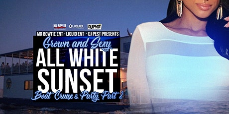 Grown & Sexy ALL White Sunset Boat Cruise & Party Pt 2 tickets