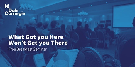 What Got You There Won't Get You There - Free Breakfast Seminar tickets