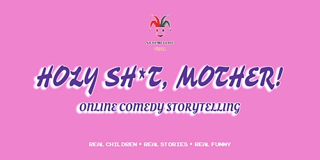 Holy Sh*t, Mother! - Online Comedy Storytelling (English) tickets