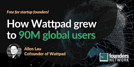How Cofounder Allen Lau Grew Wattpad to 90M Global Users tickets