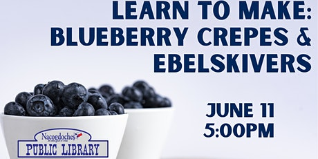 Learn to Make: Blueberry Crepes & Ebelskivers tickets