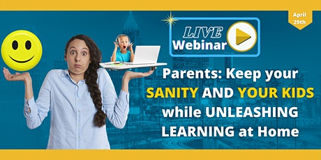 PARENTS, Keep your SANITY AND YOUR KIDS while UNLEASHING LEARNING at Home tickets