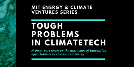 MIT Energy & Climate Ventures Series: Tough Problems in Climatetech tickets