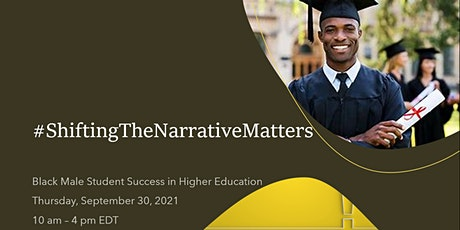 #ShiftingTheNarrativeMatters: Black Male Success in Higher Education tickets