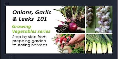 ONIONS GARLIC & LEEKS 101- Growing Vegetable Series tickets