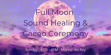 Full  Moon Sound Healing & Cacao Ceremony tickets
