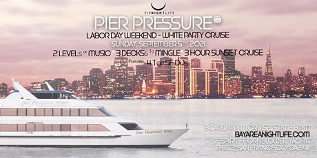 SF  Labor Day Weekend  Pier Pressure  Yacht Party tickets