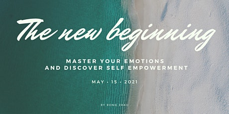The new beginning: Master your emotions and discover self empowerment tickets